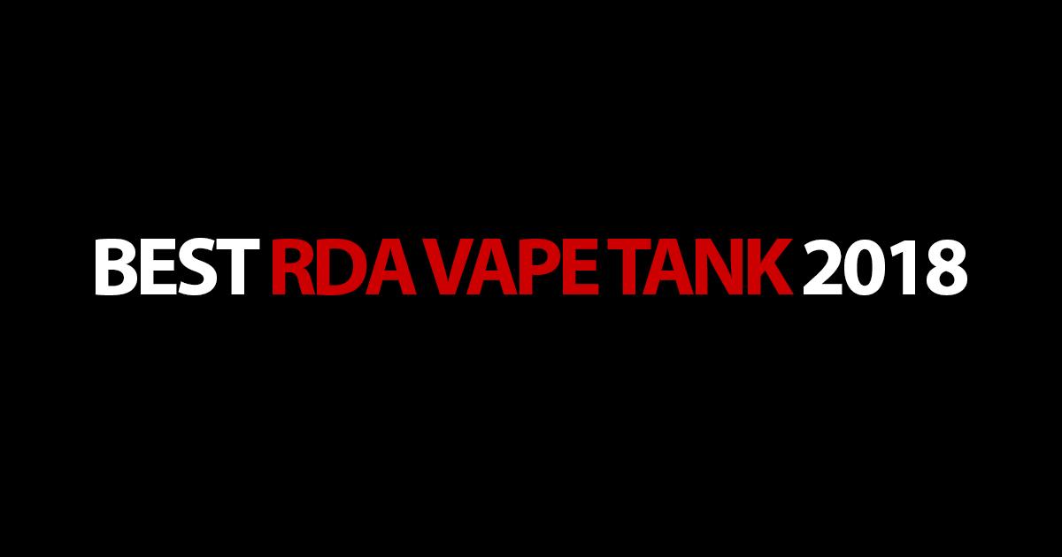 Best RDA Vape Tanks 2019 - Find the best RDA vaping tank