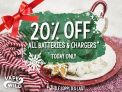 18/12 ONLY!!! 20% OFF ALL BATTERIES & CHARGERS